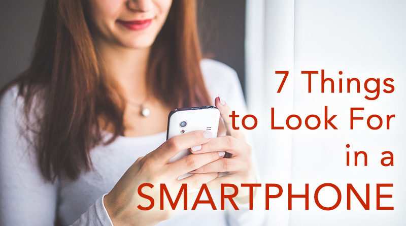 7 Things to Look For in a Smartphone