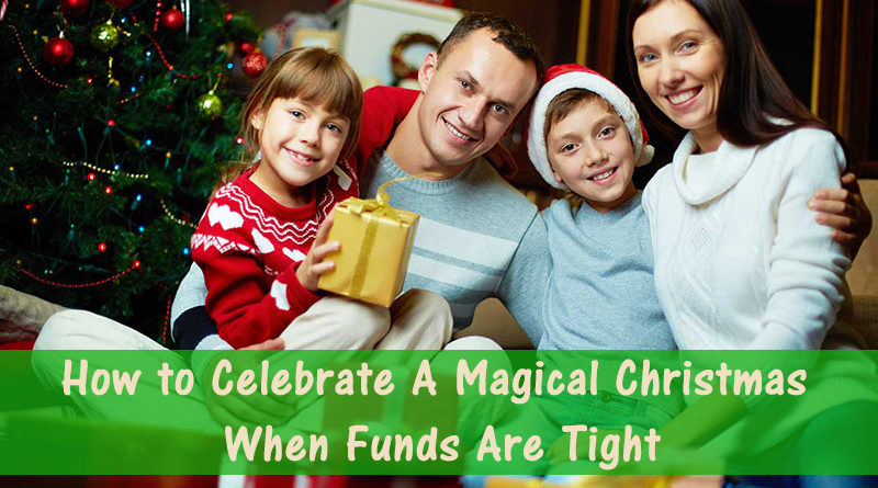 How To Ensure Your Family Has A Magical Christmas This Year When Funds Are Tight