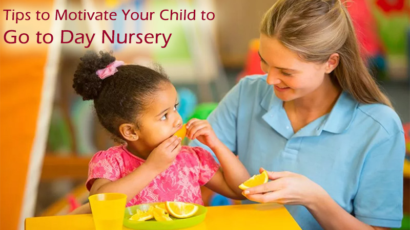 Tips to Motivate Your Child to go to Day Nursery