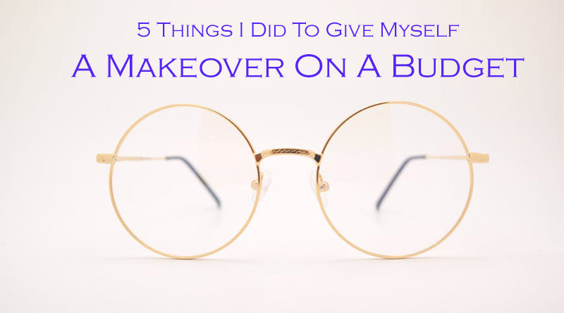 5 Things I Did To Give Myself A Makeover On A Budget