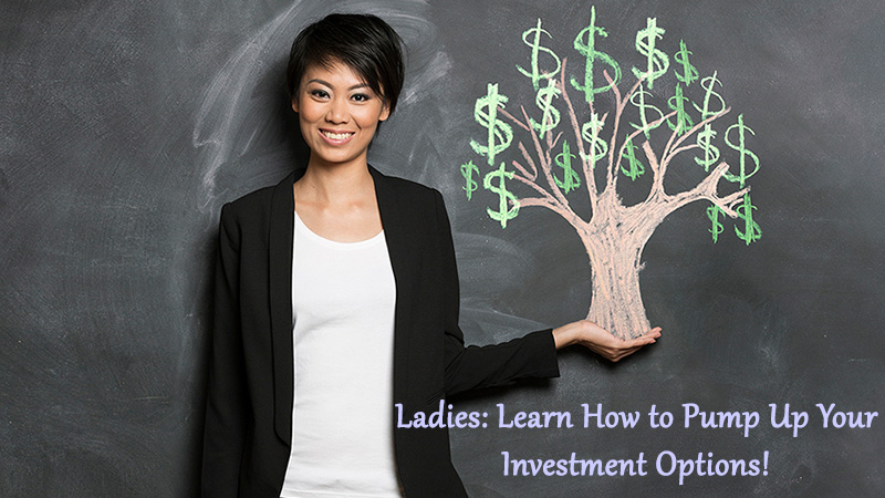 Ladies: Learn How to Pump Up Your Investment Options!
