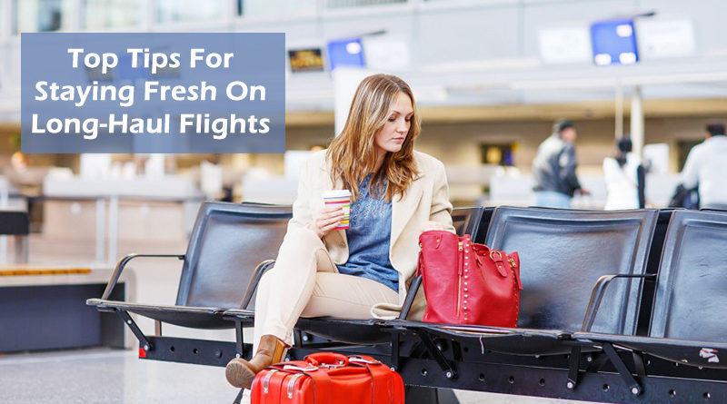 Top Tips For Staying Fresh On Long-Haul Flights