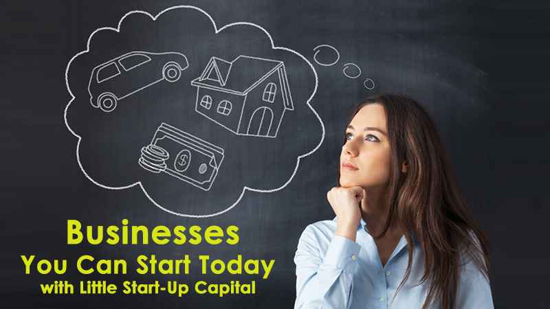 Businesses You Can Start Today with Little Start-Up Capital