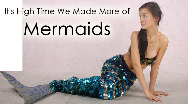 It's High Time We Made More of Mermaids