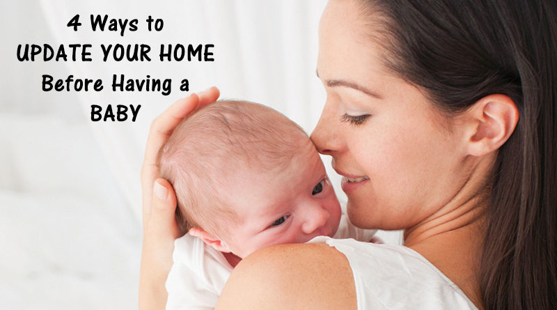 4 Ways to Update Your Home Before Having a Baby