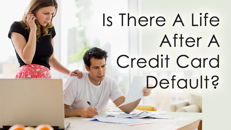 Is There A Life After A Credit Card Default?