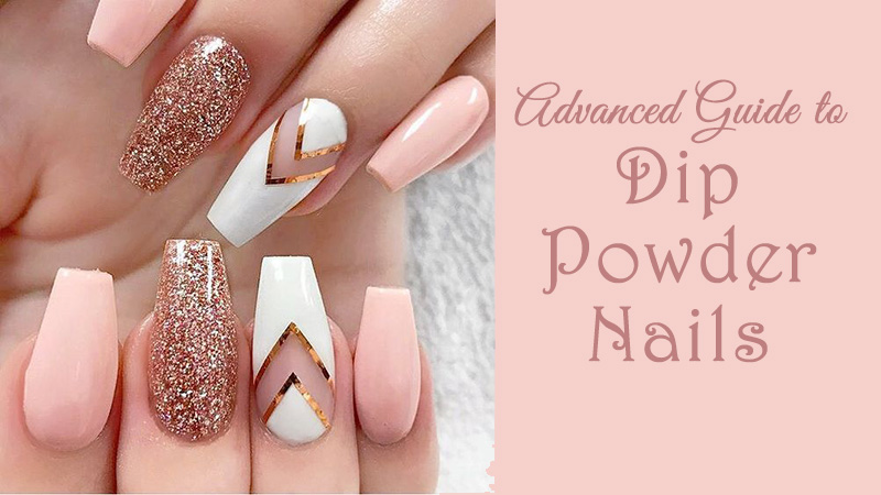 Advanced Guide to Dip Powder Nails - Dot Com Women