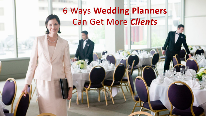 6 Ways Wedding Planner Can Get More Clients