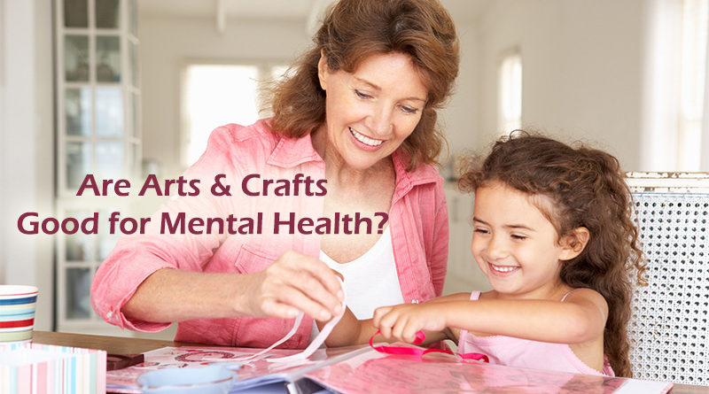 Are Arts & Crafts Good for Mental Health?