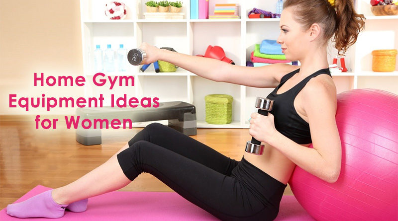 Home gym equipment ideas for women dot com