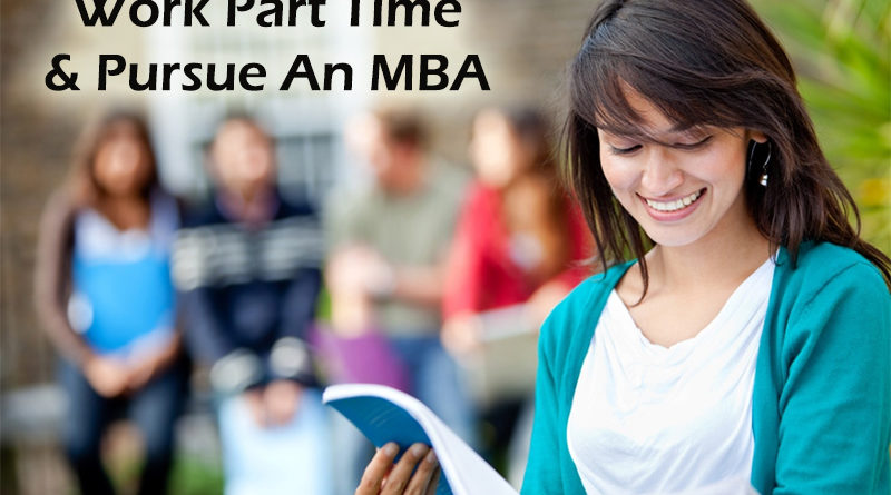 Work Part Time And Pursue An MBA