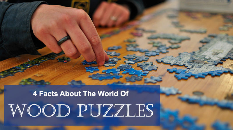Four Facts About The World Of Wood Puzzles