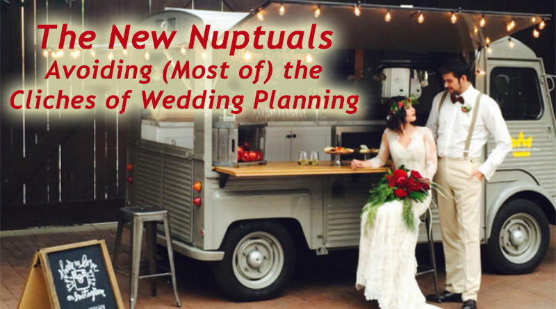 The New Nuptuals - Avoiding (Most of) the Cliches of Wedding Planning