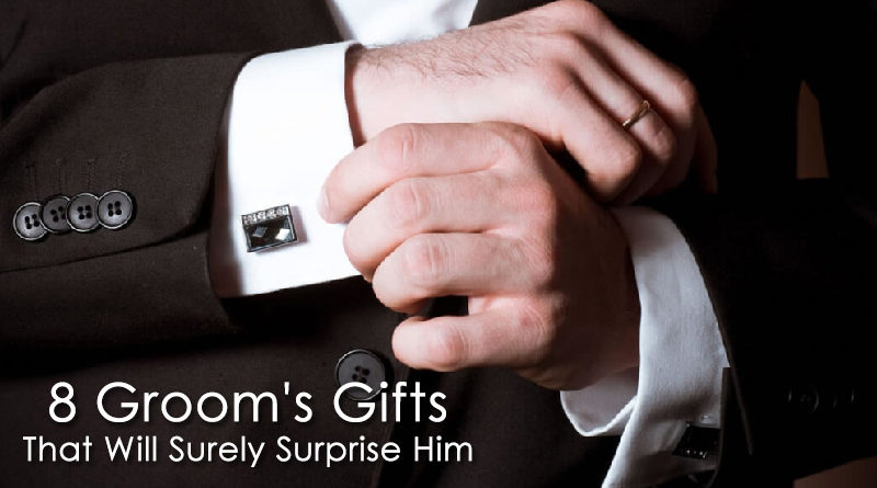 8 Groom's Gifts That Will Surely Surprise Him