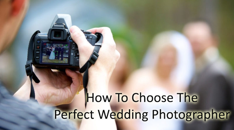 How To Choose The Perfect Wedding Photographer