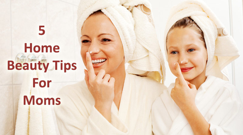 5 Home Beauty Tips For Moms