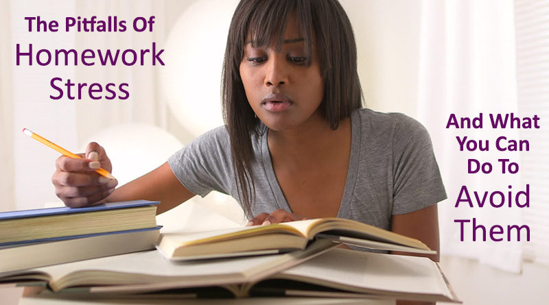 The Pitfalls Of Homework Stress And What You Can Do To Avoid Them