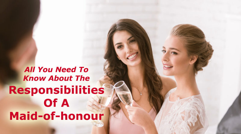 All You Need To Know About The Responsibilities Of A Maid-of-honour