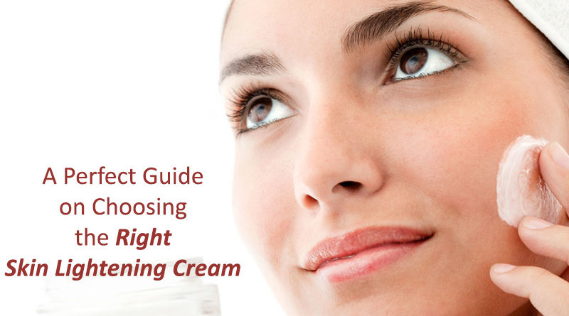 A Perfect Guide on Choosing the Right Skin Lightening Cream