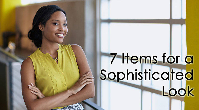7 Items for a Sophisticated Look