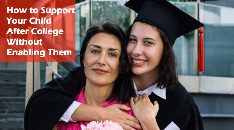 How to Support Your Child After College Without Enabling Them
