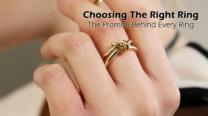 Choosing The Right Ring - The Promise Behind Every Ring
