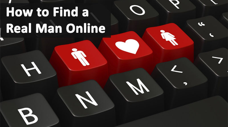 How to Find a Real Man Online
