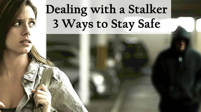 Dealing with a Stalker: 3 Ways to Stay Safe