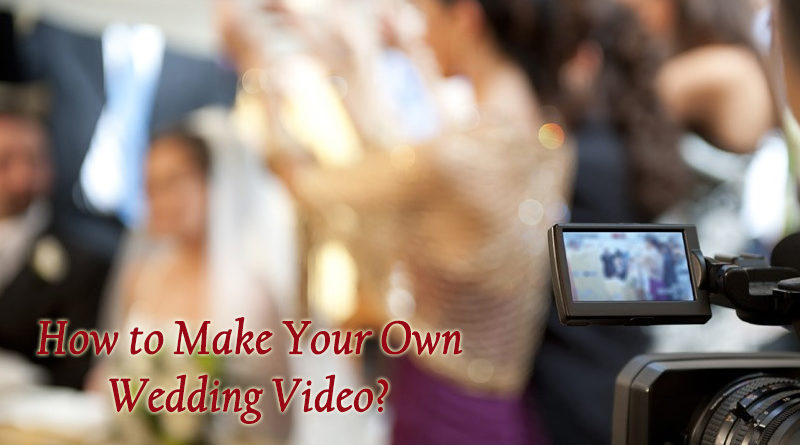 How to Make Your Own Wedding Video?