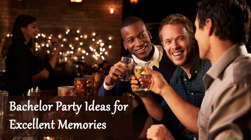 Bachelor Party Ideas for Excellent Memories