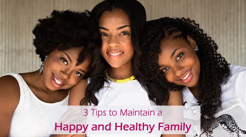 3 Tips to Maintain a Happy and Healthy Family